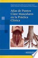Atlas de puntos clave musculares en la practica clinica / Atlas of Muscle Key Points in Clinical Practice