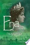 Ena : la novela : la estremecedora historia de Victoria Eugenia, la esposa de Alfonso XIII, una reina a la que nadie quiso