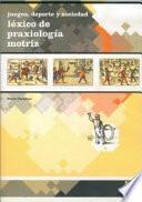 JUEGOS, DEPORTE Y SOCIEDADES. Léxico de praxeología motriz
