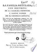 La familia regulada con doctrina de la Sagrada Escritura y Santos Padres...