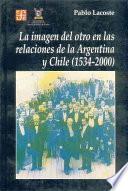 La imagen del otro en las relaciones de la Argentina y Chile