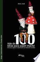 Mas de 100 Ideas Para Papel MacHe Artesanias, Juguetes Y Objetos Utiles Con Materiales Reciclados