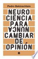 Neurociencia para (nunca) cambiar de opinión