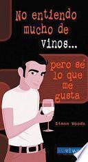 No entiendo mucho de vinos, pero sé lo que me gusta