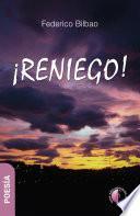 ¡Reniego!